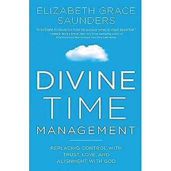 Divine Time Management: The� Joy of Trusting God's Loving Plans for You