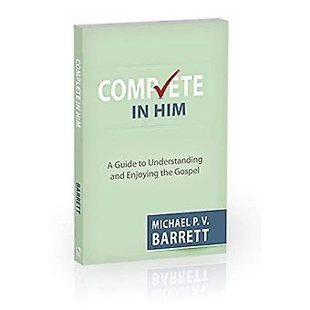 Complete in Him: A Guide to Understanding and Enjoying the Gospel