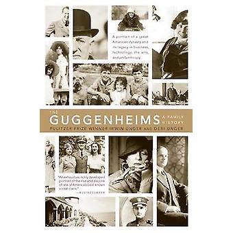 The Guggenheims A Family History by Unger & Debi