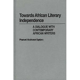 Zur afrikanischen Literatur Unabhängigkeit einen Dialog mit zeitgenössischen afrikanischen Schriftstellern durch Egejuru & Phanuel Akubueze
