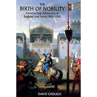 The Birth of Nobility  Constructing Aristocracy in England and France 9001300 by Crouch & David