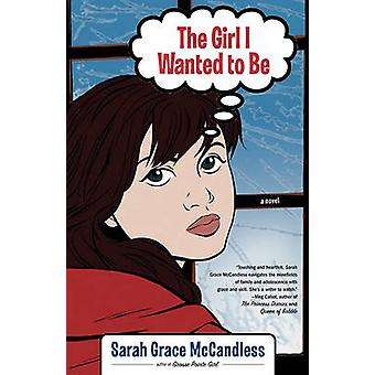 The Girl I Wanted to Be by McCandless & Sarah Grace