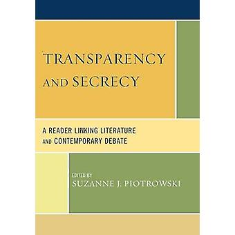 Transparency and Secrecy A Reader Linking Literature and Contemporary Debate by Piotrowski & Suzanne J.