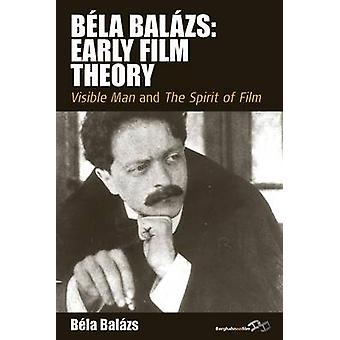 Bela Balazs Early Film Theory Visible Man and the Spirit of Film by Bal Zs & B. La