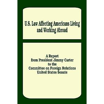 U. S. Law Affecting Americans Living and Working Abroad by Carter & Jimmy