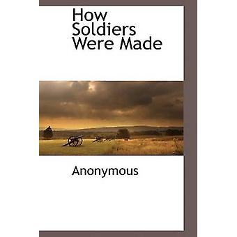 How Soldiers Were Made by Anonymous & .