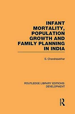 Infant Mortality Population Growth and Family Planning in India  An Essay on Population Problems and International Tensions by Chandrasekhar & S.