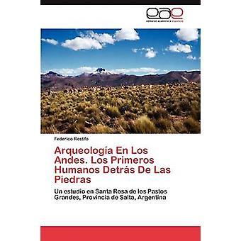 Arqueologa En Los Andes. Los Primeros Humanos Detrs De Las Piedras by Restifo Federico