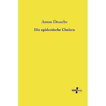 Die Epidemische Cholera by Drasche & Anton