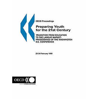 Procedimientos de OCDE preparando jóvenes para el siglo XXI la transición de la educación a los procesos del mercado de trabajo de la Conferencia de Washington D.C. 2324 de febrero de 1999 por la editorial de la OCDE