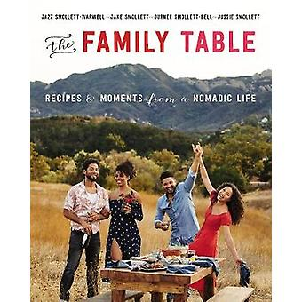 The Family Table - Recipes and Moments from a Nomadic Life by Jazz Smo