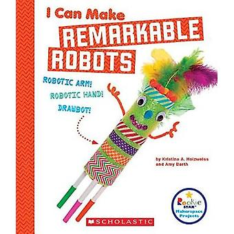 I Can Make Remarkable Robots by Kristina Holzweiss - 9780531238790 Bo