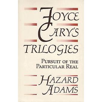 Joyce Cary's Trilogies - Pursuit of the Particular Real by Hazard Adam