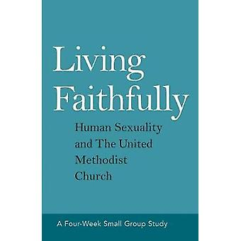 Living Faithfully - Human Sexuality and the United Methodist Church by
