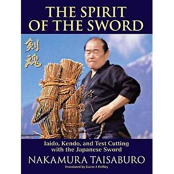 The Spirit of the Sword - Iaido - Kendo - and Test Cutting with the Ja