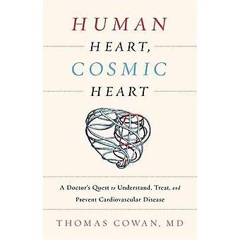 Human Heart - Cosmic Heart - A Doctor s Quest to Understand - Treat -