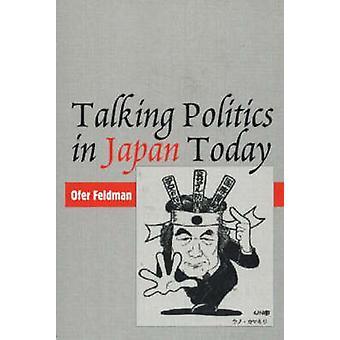Talking Politics in Japan Today by Ofer Feldman - 9781845191092 Book