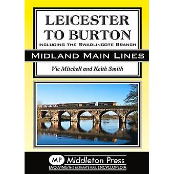 Leicester to Burton - Including the Swadlincote Branch by Vic Mitchell