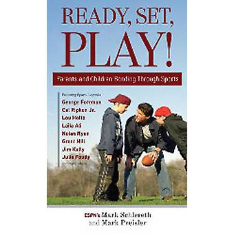 Ready - Set - Play! - Parents and Children Bonding Through Sports by M