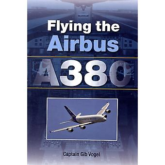 Flying the Airbus A380 (Paperback) by Vobel Gib Captain