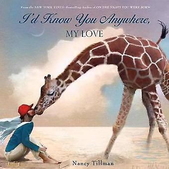 I'd Know You Anywhere - My Love by Nancy Tillman - 9780312553685 Book