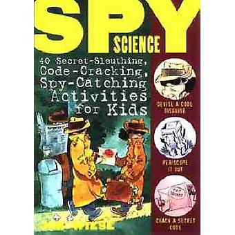 Spy Science - 40 Secret-sleuthing - Code-cracking - Spy-catching Activ