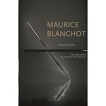 Maurice Blanchot - A Critical Biography by Maurice Blanchot - A Critica