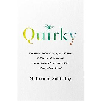 Quirky - The Remarkable Story of the Traits - Foibles - and Genius of