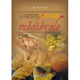 La Cuisine Normande Medievale by Josy Marty-Dufaut - 9782840484226 Bo