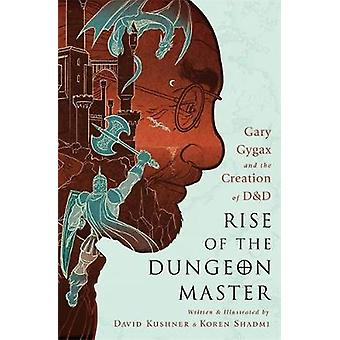 Rise of the Dungeon Master - Gary Gygax and the Creation of D&D by Dav