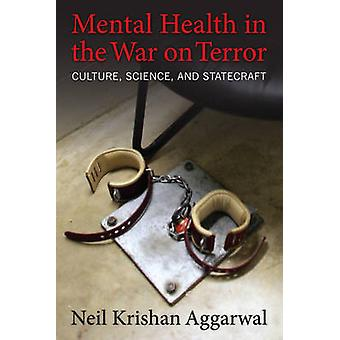 Mental Health in the War on Terror - Culture - Science - and Statecraf