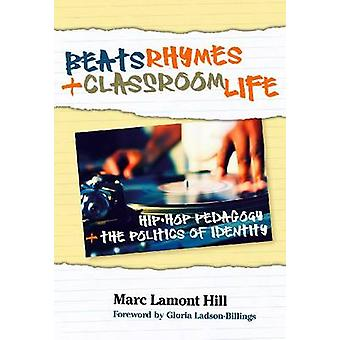 Beats - Rhymes - and Classroom Life - Hip-hop Pedagogy and the Politic