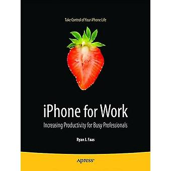 IPhone for Work by Ryan J. Faas