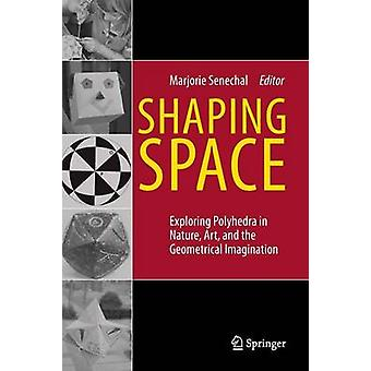 Shaping Space - Exploring Polyhedra in Nature - Art - and the Geometri