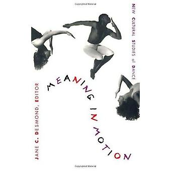 Meaning in Motion - New Cultural Studies of Dance by Jane C. Desmond -
