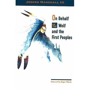 On Behalf of the Wolf and the First Peoples by Joseph Marshall - 9780