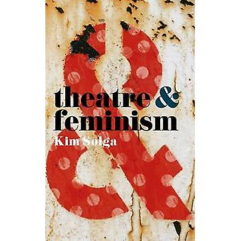 Theatre and Feminism by Kim Solga - 9781137463005 Book