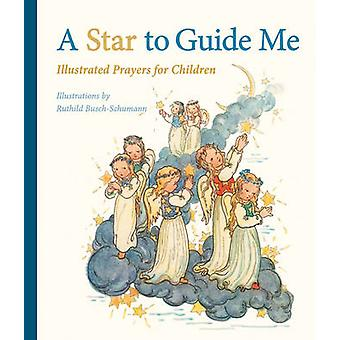 A Star to Guide Me - Illustrated Prayers for Children by Ruthild Busch