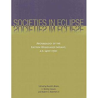 Societies in Eclipse - Archaeology of the Eastern Woodlands Indians -