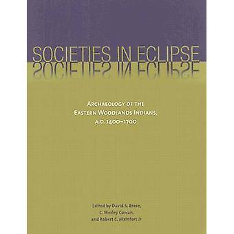 Sociedades en Eclipse - Arqueología de los indios de los bosques del este-