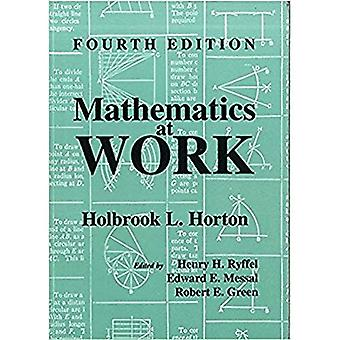 Mathematics at Work: Practical Applications of Arithmetic, Algebra, Geometry, Trigonometry, and Logarithms to the Step-by-Step Solutions Of
