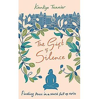 The Gift of Silence: Finding peace in a world full of noise (Hardback)