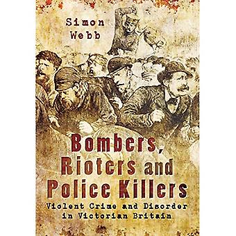 Bombers, Rioters and Police Killers: Violent Crime and Disorder in Victorian Britain