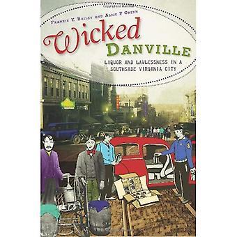Danville malvado: Licor y anarquía en la ciudad de Southside Virginia
