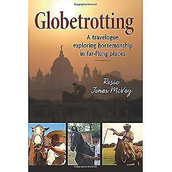 Globetrotting: A Travelogue Exploring Horsemanship in Far-Flung Places