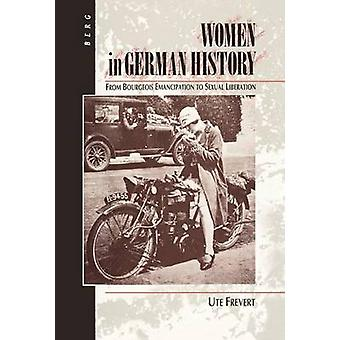 Women in German History From Bourgeois Emancipation to Sexual Liberation by Frevert & Ute