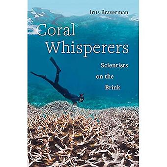 Coral Whisperers: Scientists� on the Brink (Critical Environments: Nature, Science, and Politics)