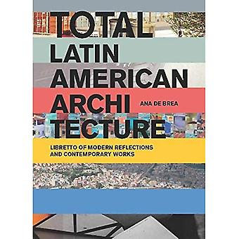 Total Latin American Architecture: Libretto of Modern Reflections & Contemporary Works