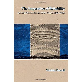 The Imperative of Reliability - Russian Prose on the Eve of the Novel