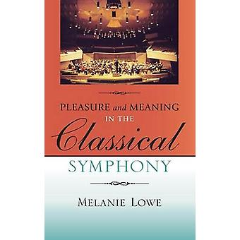Pleasure and Meaning in the Classical Symphony by Lowe & Melanie